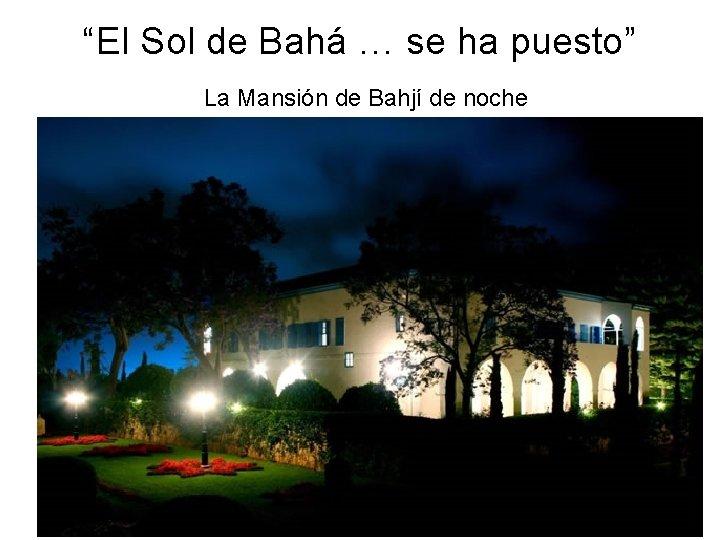 """""""El Sol de Bahá … se ha puesto"""" La Mansión de Bahjí de noche"""
