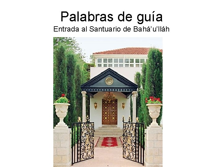Palabras de guía Entrada al Santuario de Bahá'u'lláh