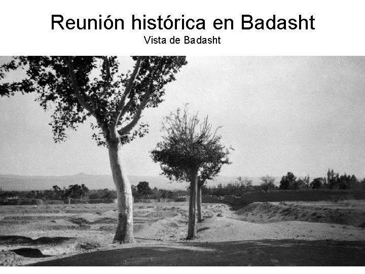 Reunión histórica en Badasht Vista de Badasht