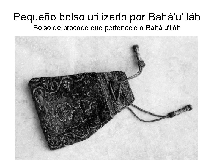 Pequeño bolso utilizado por Bahá'u'lláh Bolso de brocado que perteneció a Bahá'u'lláh