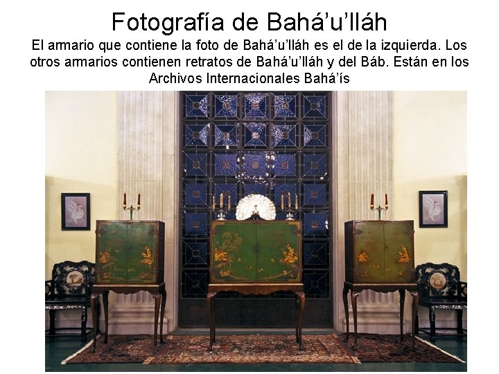 Fotografía de Bahá'u'lláh El armario que contiene la foto de Bahá'u'lláh es el de