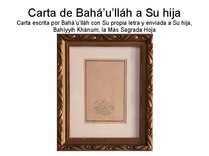 Carta de Bahá'u'lláh a Su hija Carta escrita por Bahá'u'lláh con Su propia letra