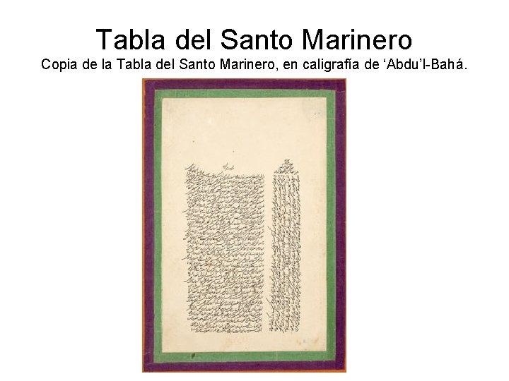 Tabla del Santo Marinero Copia de la Tabla del Santo Marinero, en caligrafía de