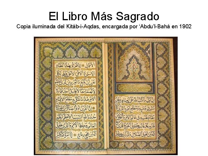 El Libro Más Sagrado Copia iluminada del Kitáb-i-Aqdas, encargada por 'Abdu'l-Bahá en 1902