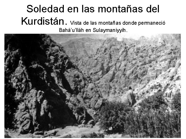 Soledad en las montañas del Kurdistán. Vista de las montañas donde permaneció Bahá'u'lláh en