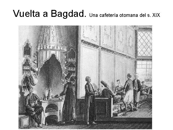 Vuelta a Bagdad. Una cafetería otomana del s. XIX