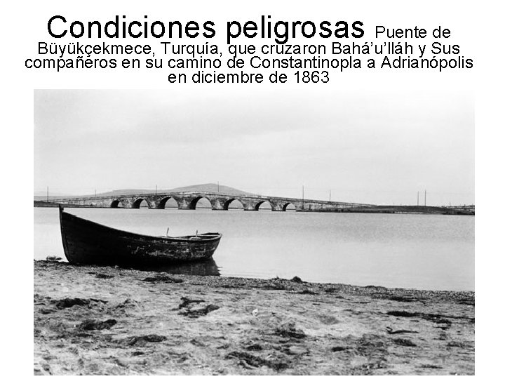 Condiciones peligrosas Puente de Büyükçekmece, Turquía, que cruzaron Bahá'u'lláh y Sus compañeros en su