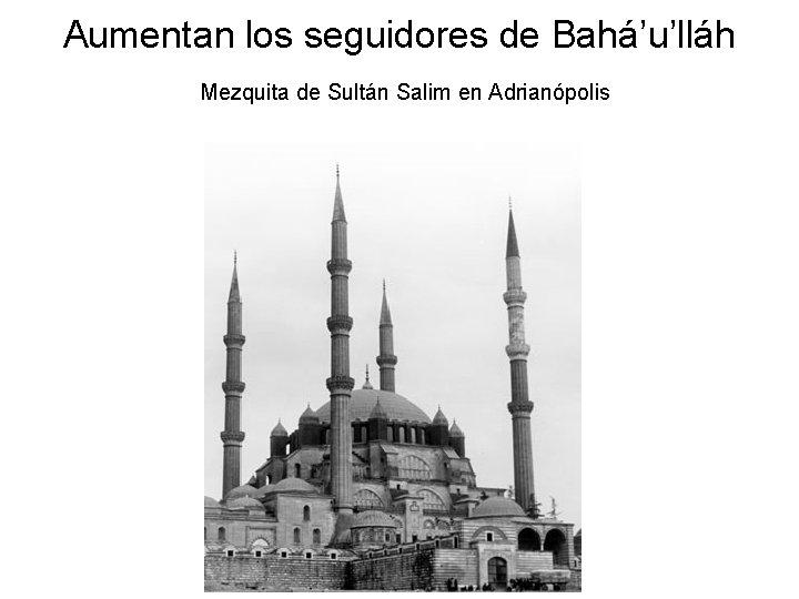 Aumentan los seguidores de Bahá'u'lláh Mezquita de Sultán Salim en Adrianópolis