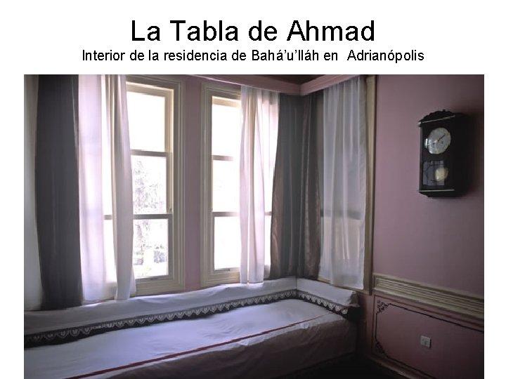 La Tabla de Ahmad Interior de la residencia de Bahá'u'lláh en Adrianópolis