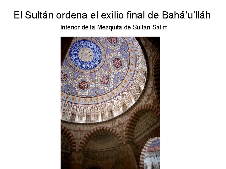El Sultán ordena el exilio final de Bahá'u'lláh Interior de la Mezquita de Sultán