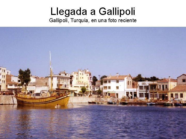 Llegada a Gallipoli, Turquía, en una foto reciente