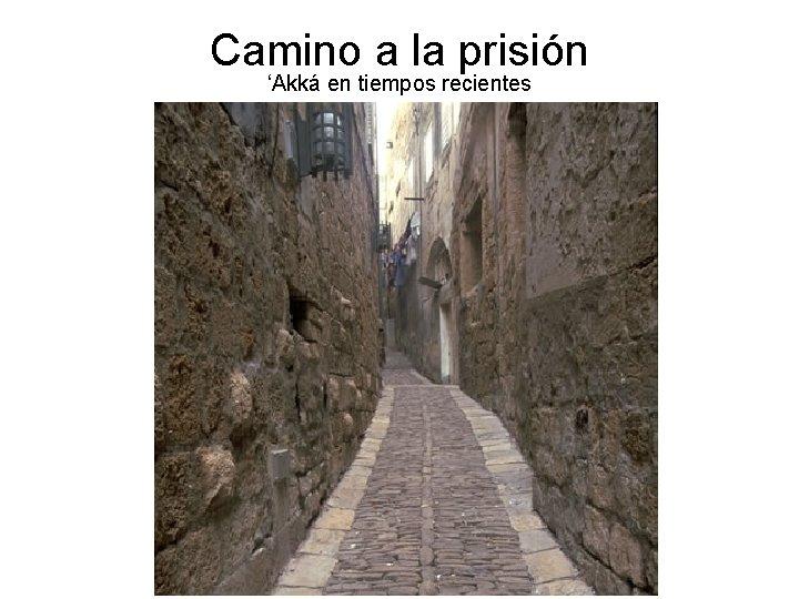 Camino a la prisión 'Akká en tiempos recientes
