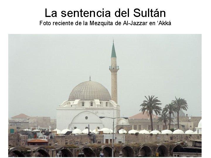 La sentencia del Sultán Foto reciente de la Mezquita de Al-Jazzar en 'Akká