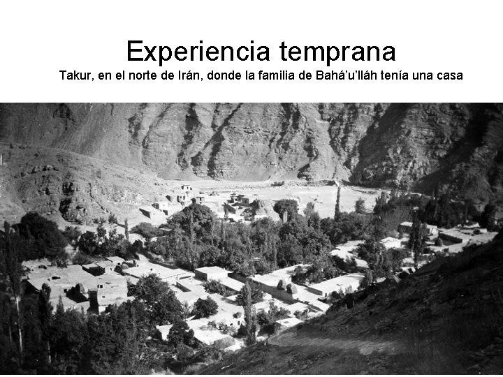 Experiencia temprana Takur, en el norte de Irán, donde la familia de Bahá'u'lláh tenía