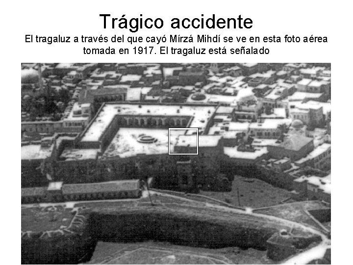 Trágico accidente El tragaluz a través del que cayó Mírzá Mihdí se ve en