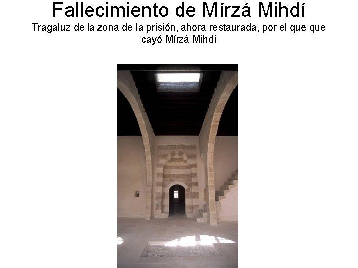 Fallecimiento de Mírzá Mihdí Tragaluz de la zona de la prisión, ahora restaurada, por