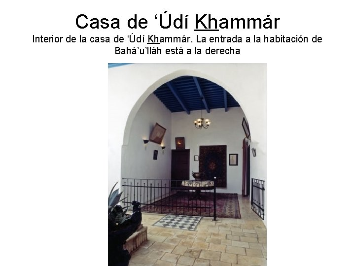 Casa de 'Údí Khammár Interior de la casa de 'Údí Khammár. La entrada a