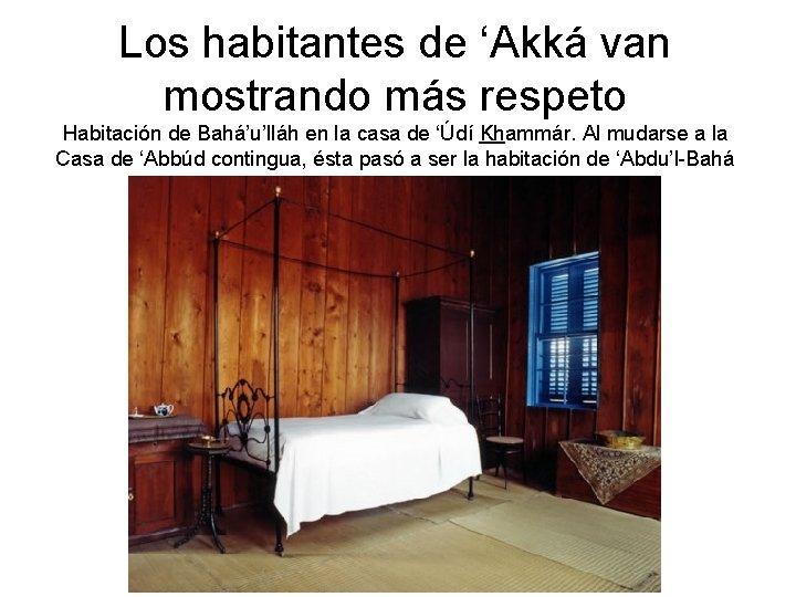 Los habitantes de 'Akká van mostrando más respeto Habitación de Bahá'u'lláh en la casa
