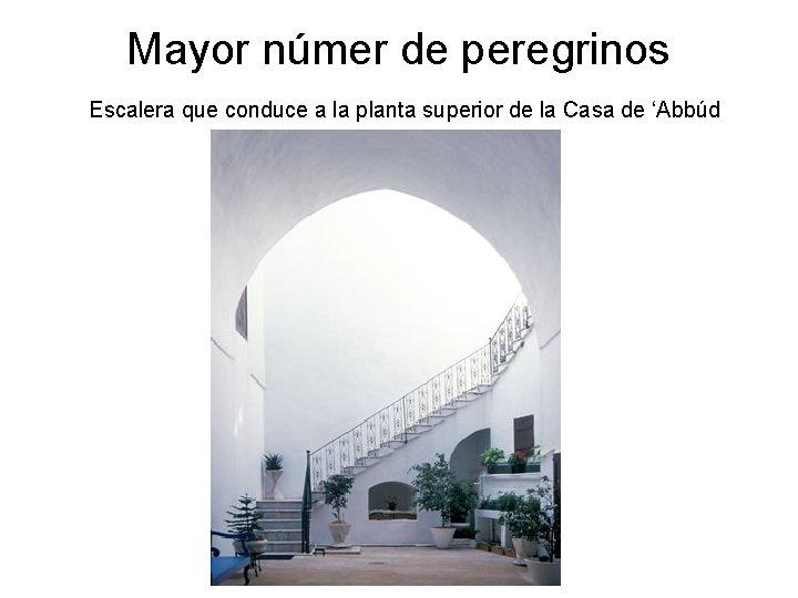 Mayor númer de peregrinos Escalera que conduce a la planta superior de la Casa