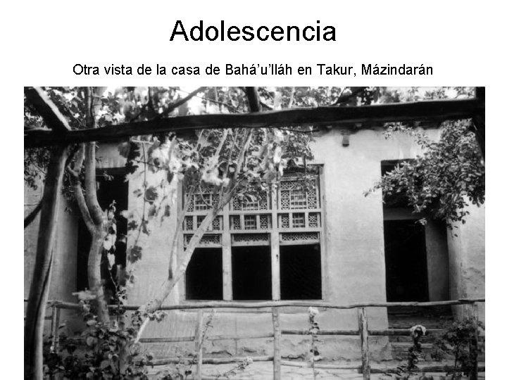 Adolescencia Otra vista de la casa de Bahá'u'lláh en Takur, Mázindarán