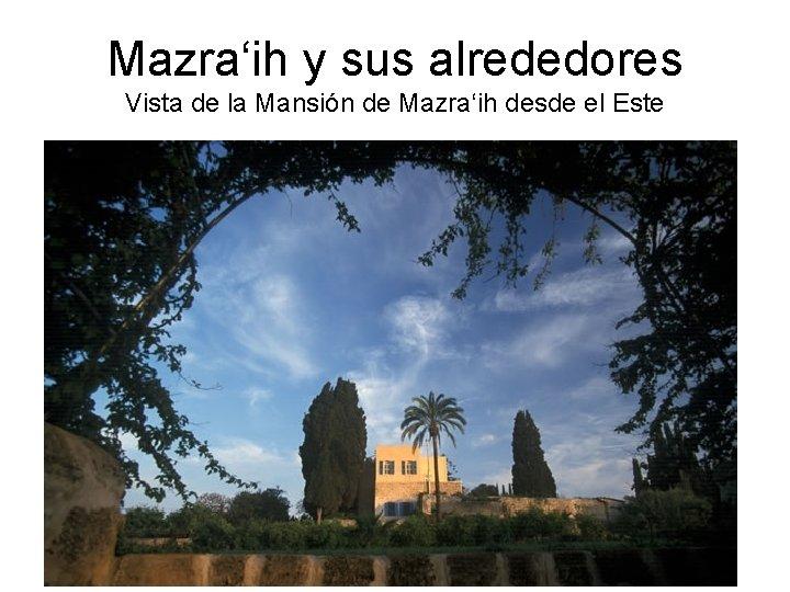 Mazra'ih y sus alrededores Vista de la Mansión de Mazra'ih desde el Este