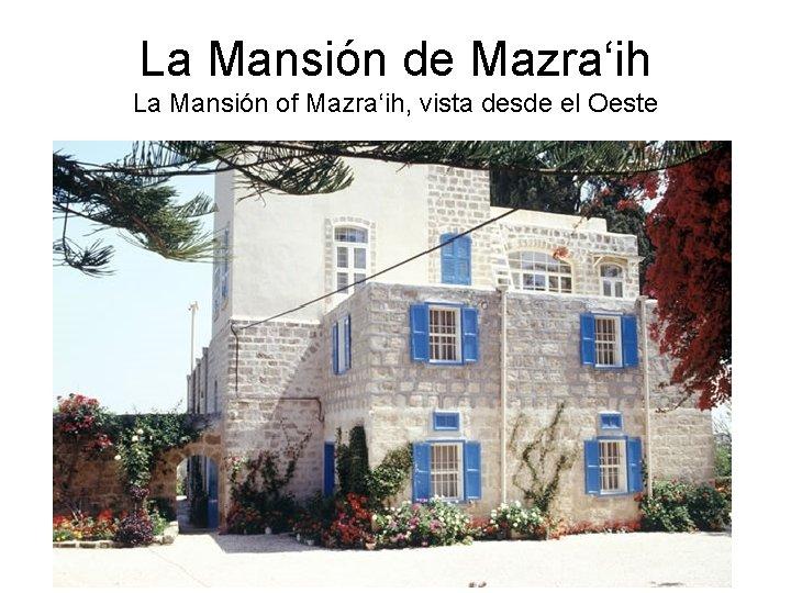 La Mansión de Mazra'ih La Mansión of Mazra'ih, vista desde el Oeste
