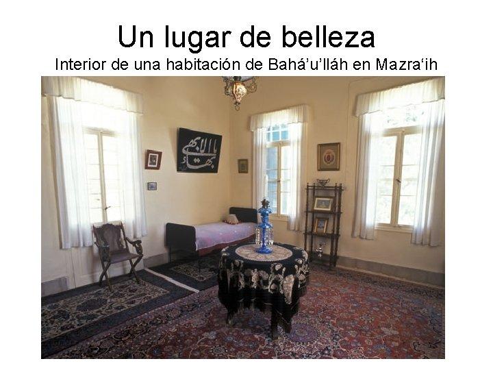Un lugar de belleza Interior de una habitación de Bahá'u'lláh en Mazra'ih