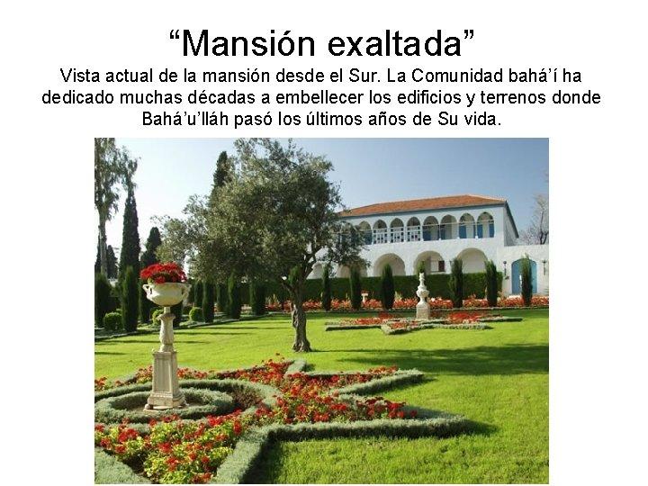 """""""Mansión exaltada"""" Vista actual de la mansión desde el Sur. La Comunidad bahá'í ha"""