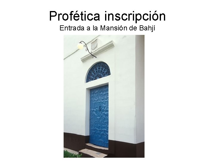 Profética inscripción Entrada a la Mansión de Bahjí