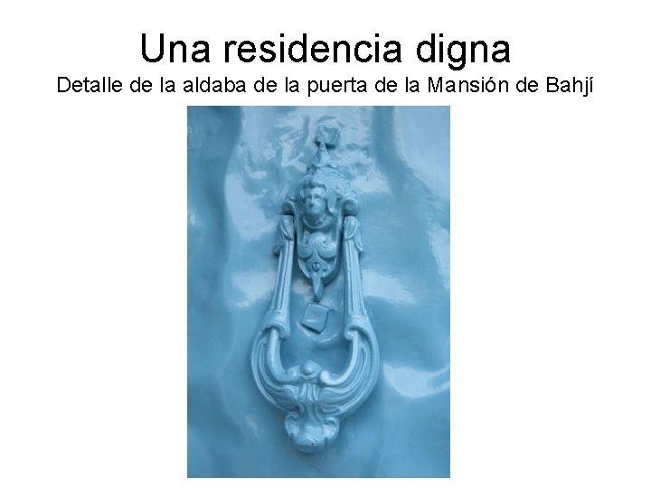 Una residencia digna Detalle de la aldaba de la puerta de la Mansión de