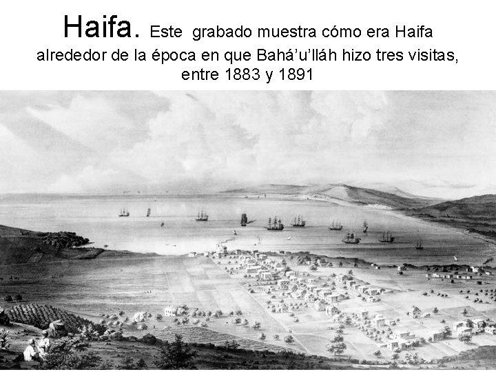 Haifa. Este grabado muestra cómo era Haifa alrededor de la época en que Bahá'u'lláh