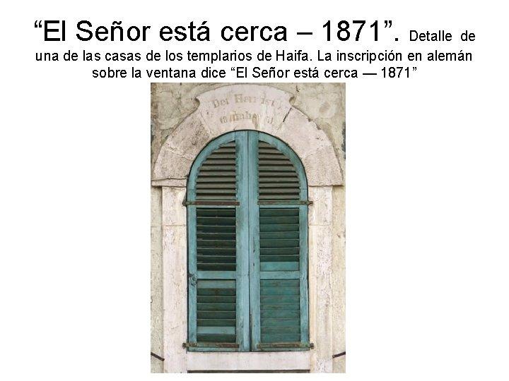 """""""El Señor está cerca – 1871"""". Detalle de una de las casas de los"""