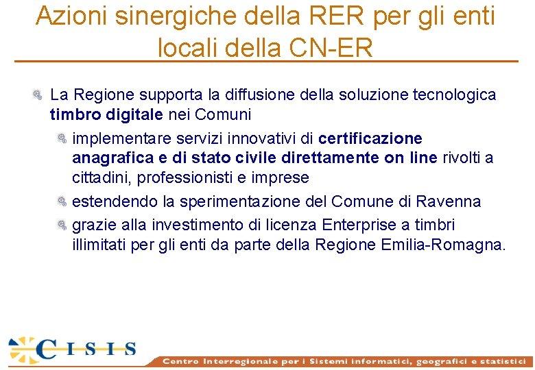 Azioni sinergiche della RER per gli enti locali della CN-ER La Regione supporta la