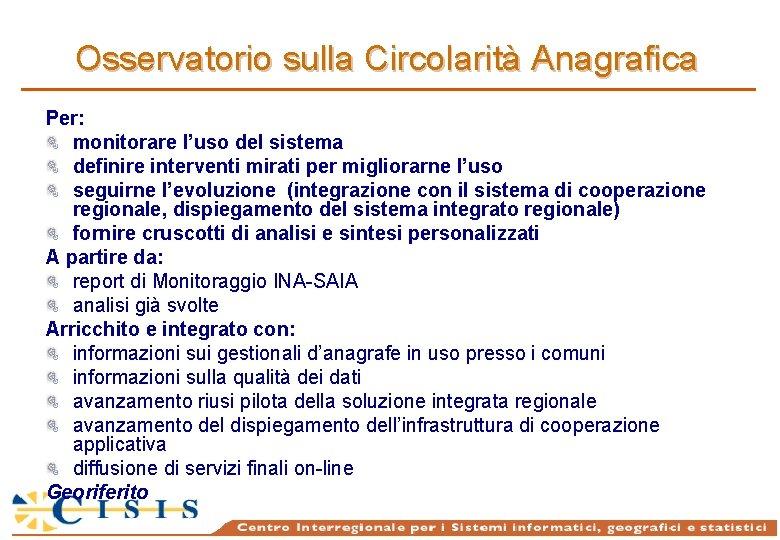 Osservatorio sulla Circolarità Anagrafica Per: monitorare l'uso del sistema definire interventi mirati per migliorarne