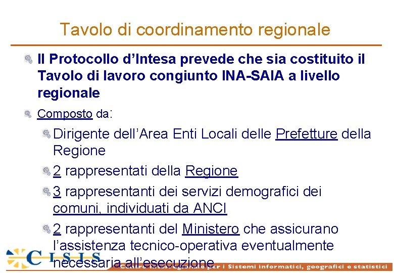 Tavolo di coordinamento regionale Il Protocollo d'Intesa prevede che sia costituito il Tavolo di