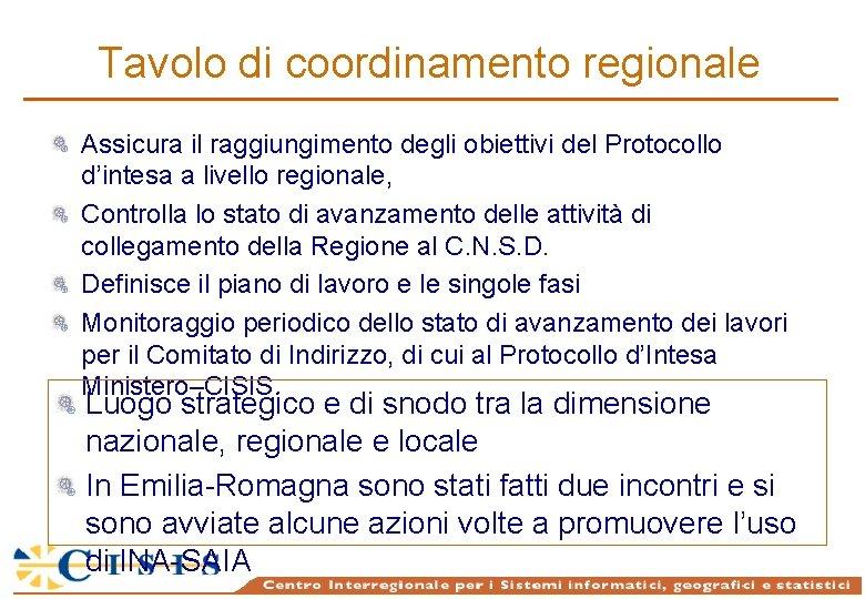 Tavolo di coordinamento regionale Assicura il raggiungimento degli obiettivi del Protocollo d'intesa a livello