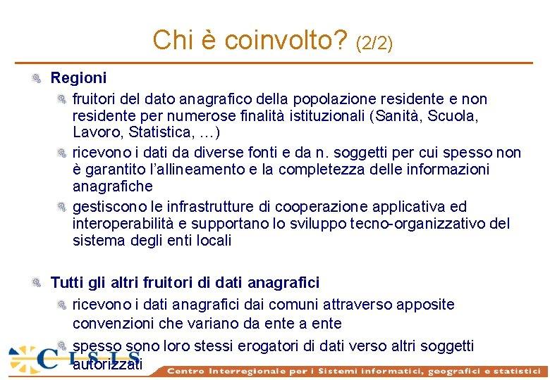 Chi è coinvolto? (2/2) Regioni fruitori del dato anagrafico della popolazione residente e non