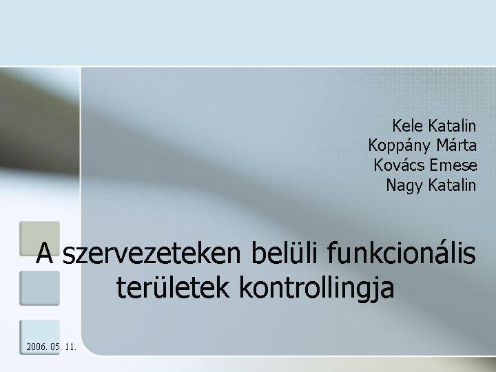 Kele Katalin Koppány Márta Kovács Emese Nagy Katalin A szervezeteken belüli funkcionális területek kontrollingja