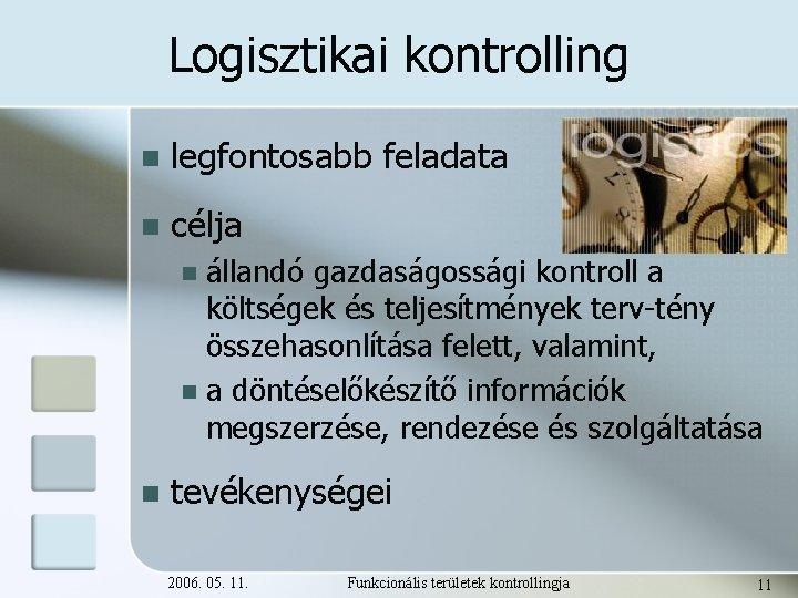 Logisztikai kontrolling n legfontosabb feladata n célja állandó gazdaságossági kontroll a költségek és teljesítmények