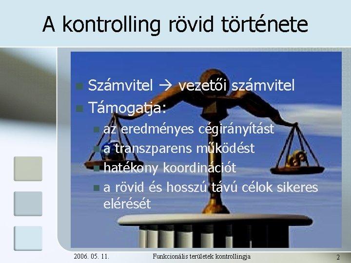 A kontrolling rövid története Számvitel vezetői számvitel n Támogatja: n az eredményes cégirányítást n
