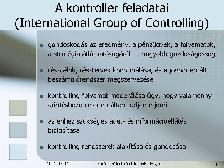 A kontroller feladatai (International Group of Controlling) n gondoskodás az eredmény, a pénzügyek, a