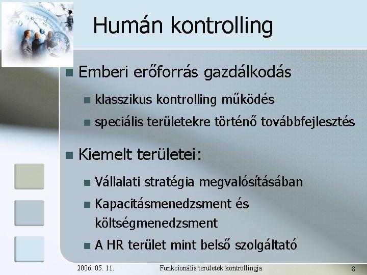 Humán kontrolling n n Emberi erőforrás gazdálkodás n klasszikus kontrolling működés n speciális területekre