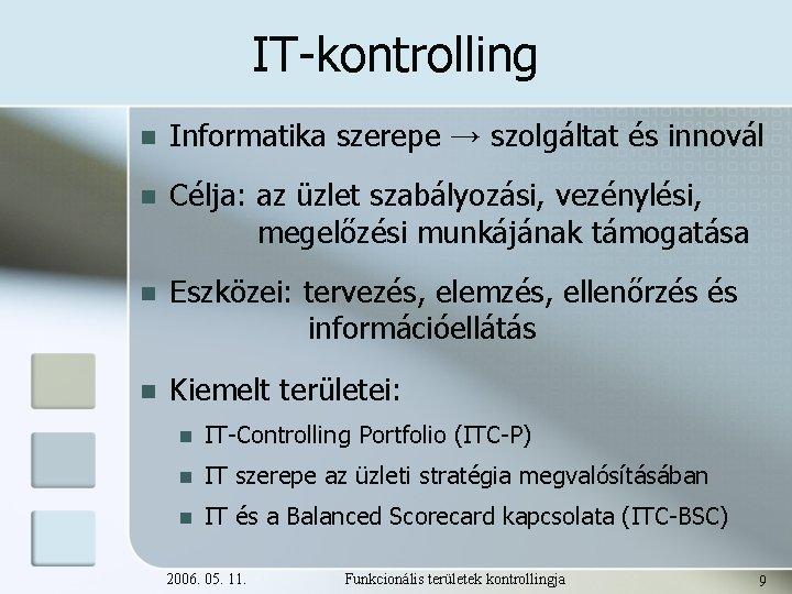 IT-kontrolling n Informatika szerepe → szolgáltat és innovál n Célja: az üzlet szabályozási, vezénylési,