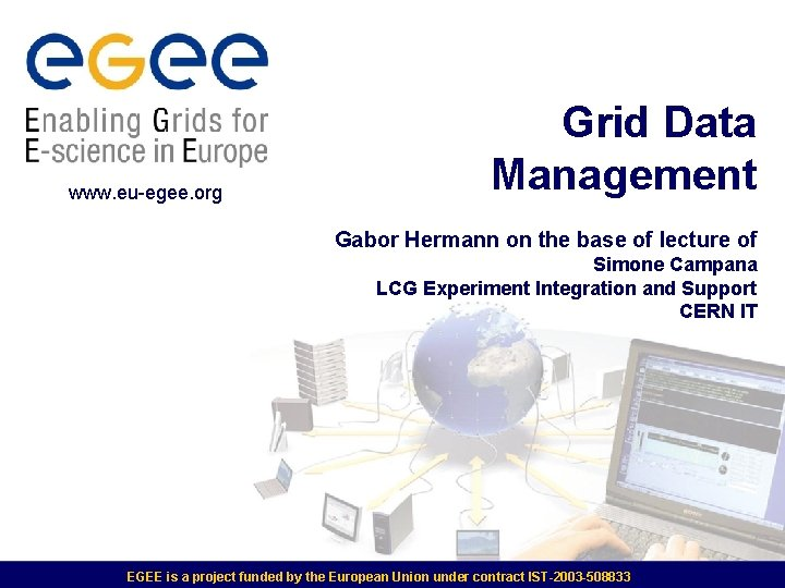 www. eu-egee. org Grid Data Management Gabor Hermann on the base of lecture of