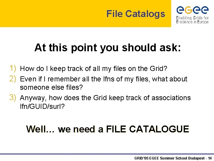 File Catalogs At this point you should ask: 1) How do I keep track