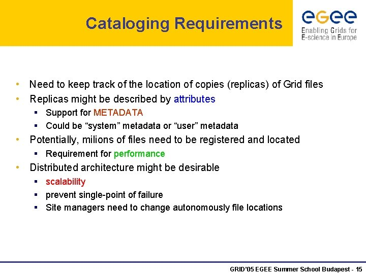 Cataloging Requirements • Need to keep track of the location of copies (replicas) of