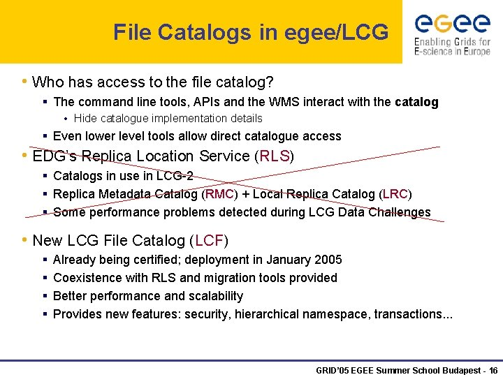 File Catalogs in egee/LCG • Who has access to the file catalog? § The