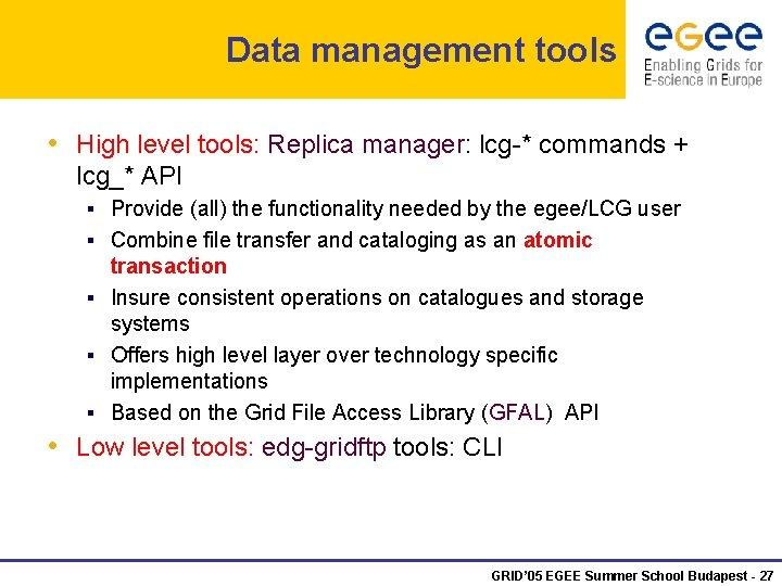 Data management tools • High level tools: Replica manager: lcg-* commands + lcg_* API