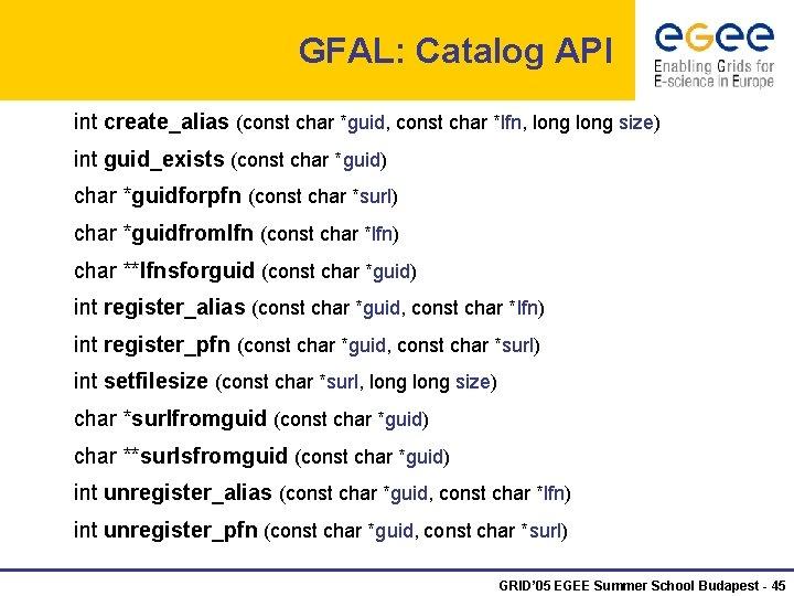GFAL: Catalog API int create_alias (const char *guid, const char *lfn, long size) int
