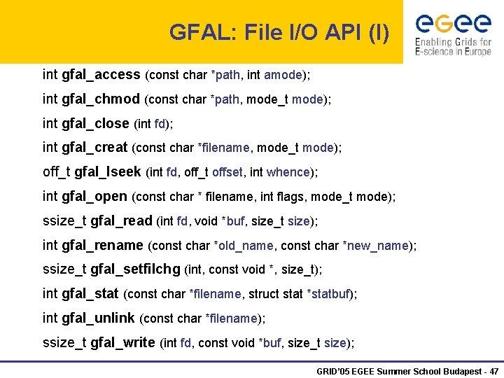 GFAL: File I/O API (I) int gfal_access (const char *path, int amode); int gfal_chmod